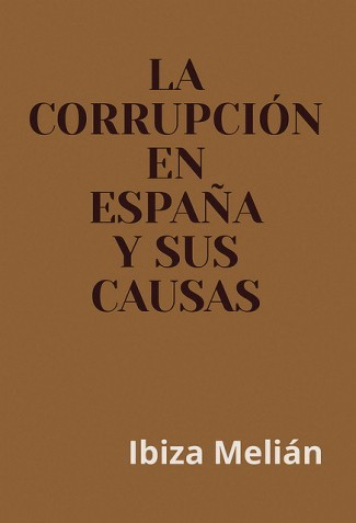 La corrupción en España y sus causas, de la escritora Ibiza Melián
