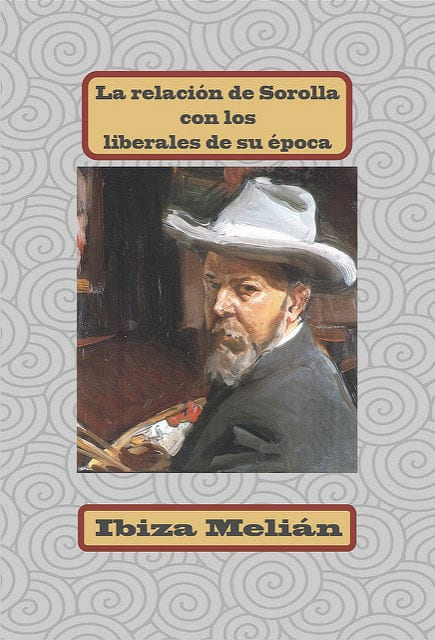 La relación de Sorolla con los liberales de su época, de Ibiza Melián