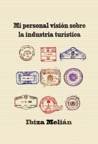 Mi personal visión sobre la industria turística, de Ibiza Melián