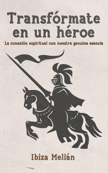 Portada libro Transfórmate en un héroe, de la escritora Ibiza Melián